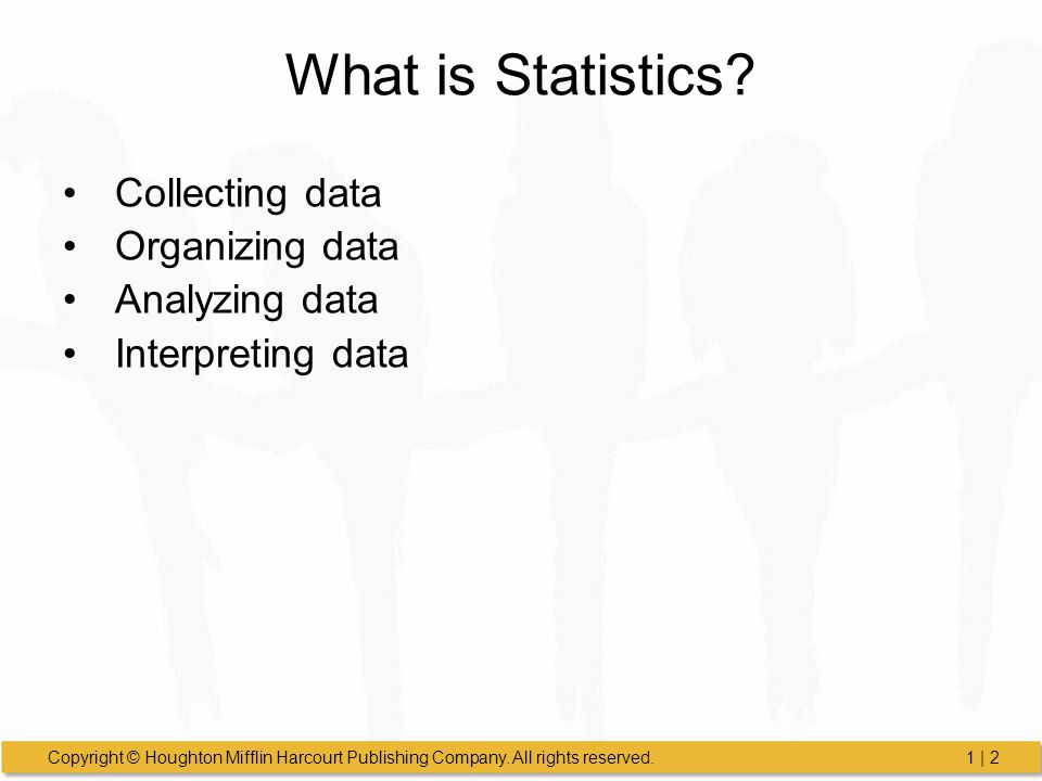What is Statistics Collecting data Organizing data Analyzing data