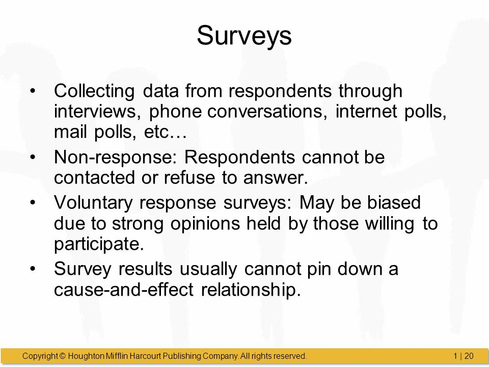 Surveys Collecting data from respondents through interviews, phone conversations, internet polls, mail polls, etc…