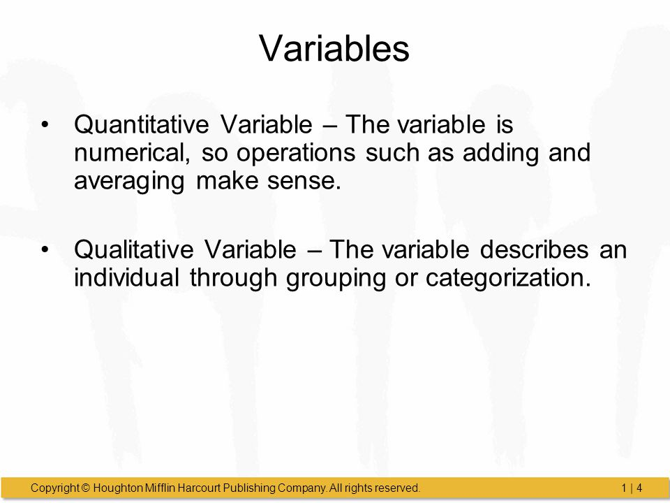 Variables Quantitative Variable – The variable is numerical, so operations such as adding and averaging make sense.