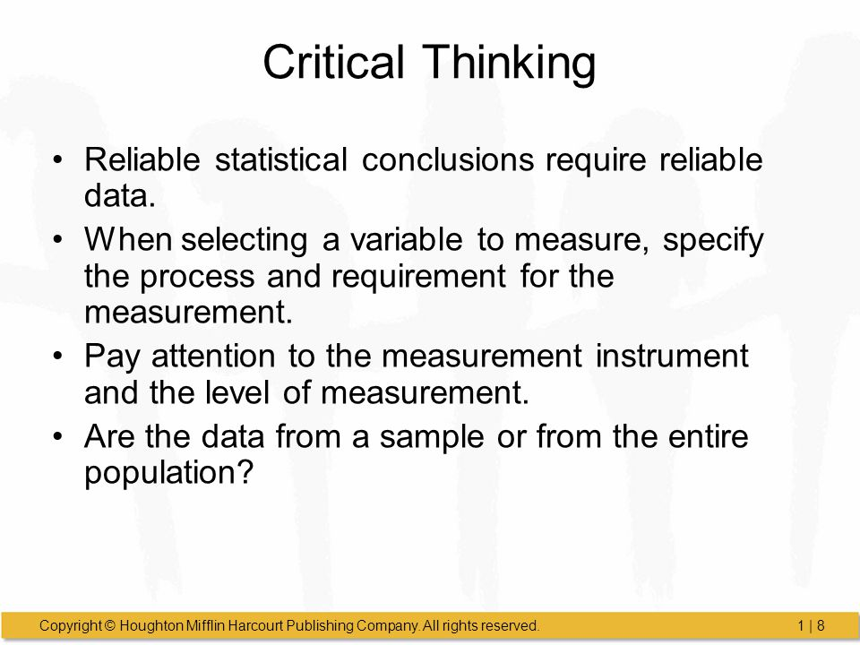 Critical Thinking Reliable statistical conclusions require reliable data.