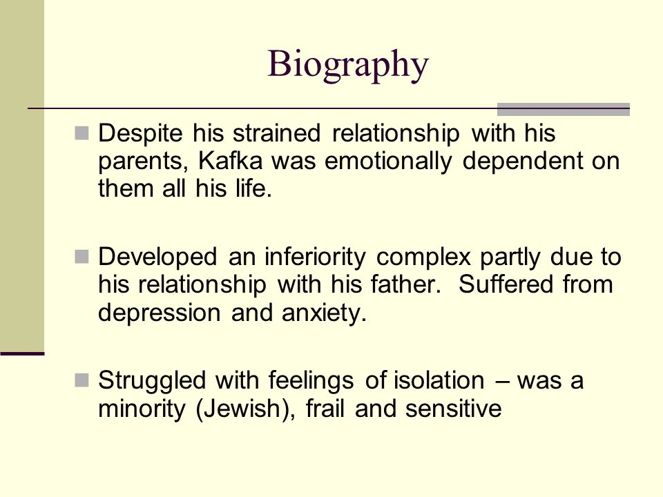 Biography Despite his strained relationship with his parents, Kafka was emotionally dependent on them all his life.
