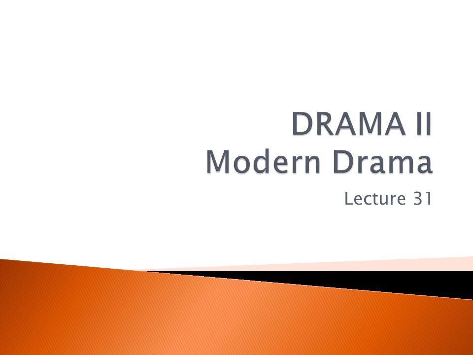 DRAMA II Modern Drama Lecture 31