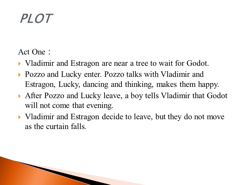 PLOT Act One: Vladimir and Estragon are near a tree to wait for Godot.