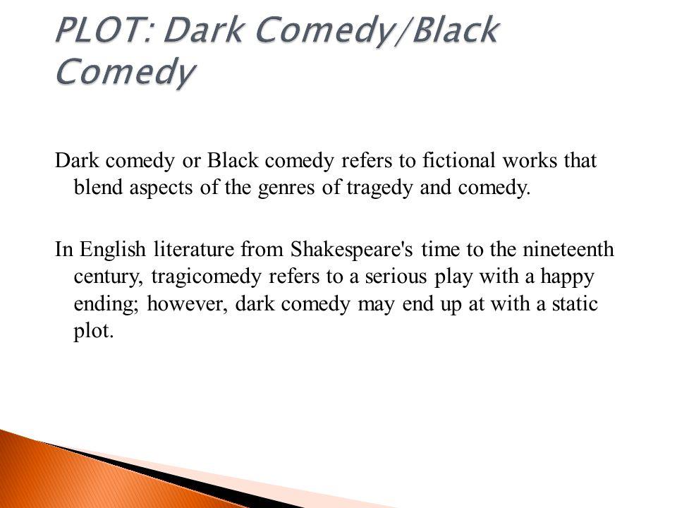 PLOT: Dark Comedy/Black Comedy
