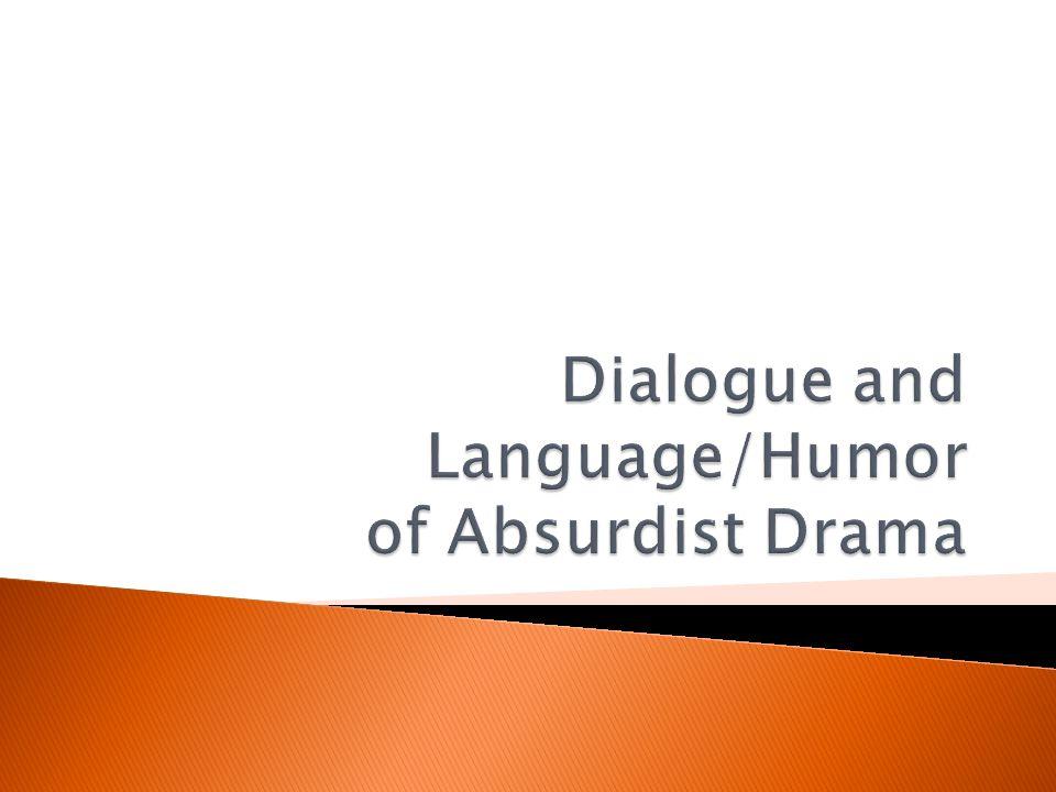 Dialogue and Language/Humor of Absurdist Drama