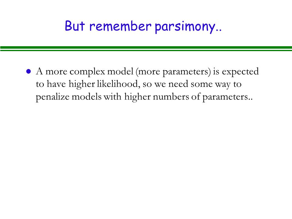But remember parsimony..