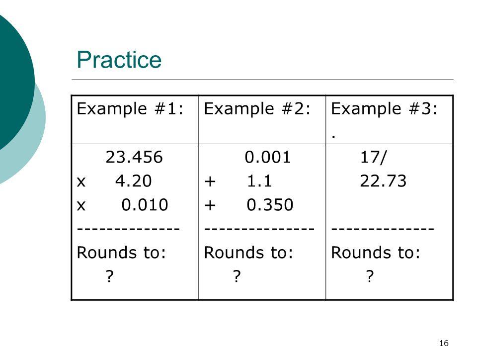 Practice Example #1: Example #2: Example #3: . 23.456 x 4.20 x 0.010