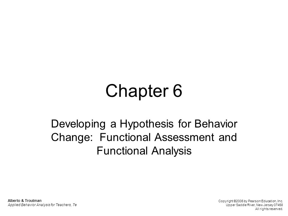 Chapter 6 Developing a Hypothesis for Behavior Change: Functional Assessment and Functional Analysis.