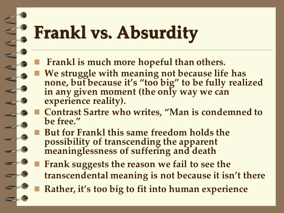 Frankl vs. Absurdity Frankl is much more hopeful than others.