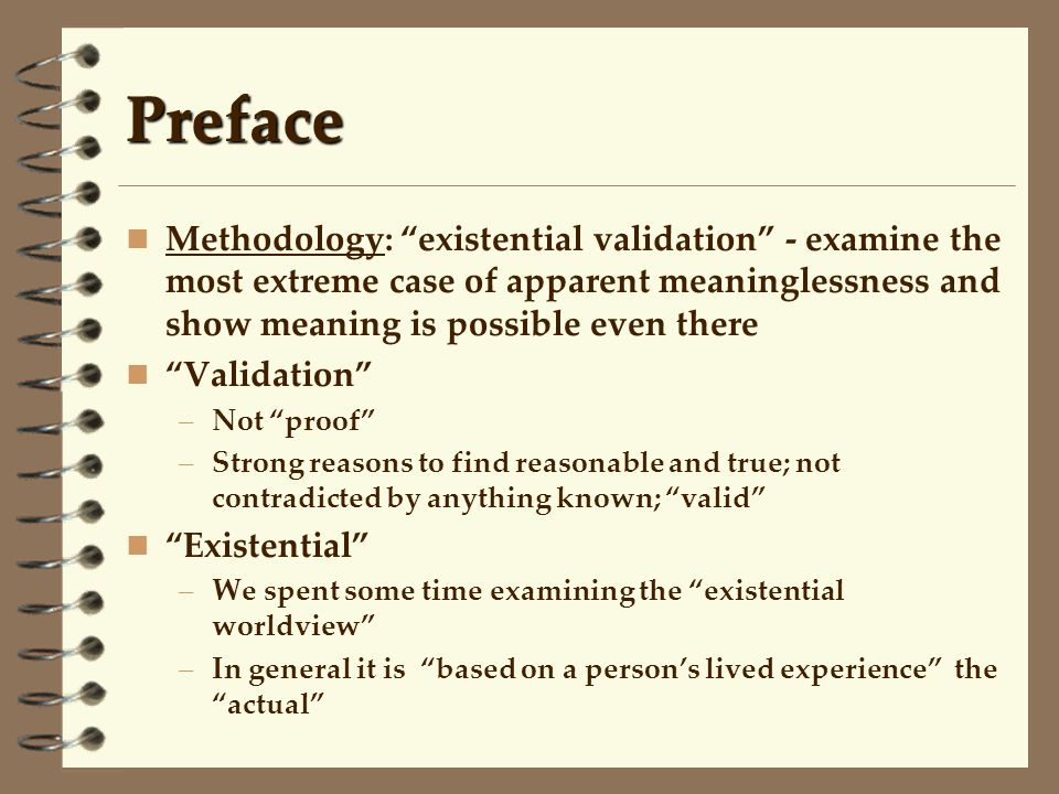 Preface Methodology: existential validation - examine the most extreme case of apparent meaninglessness and show meaning is possible even there.
