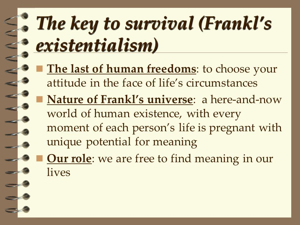 The key to survival (Frankl's existentialism)