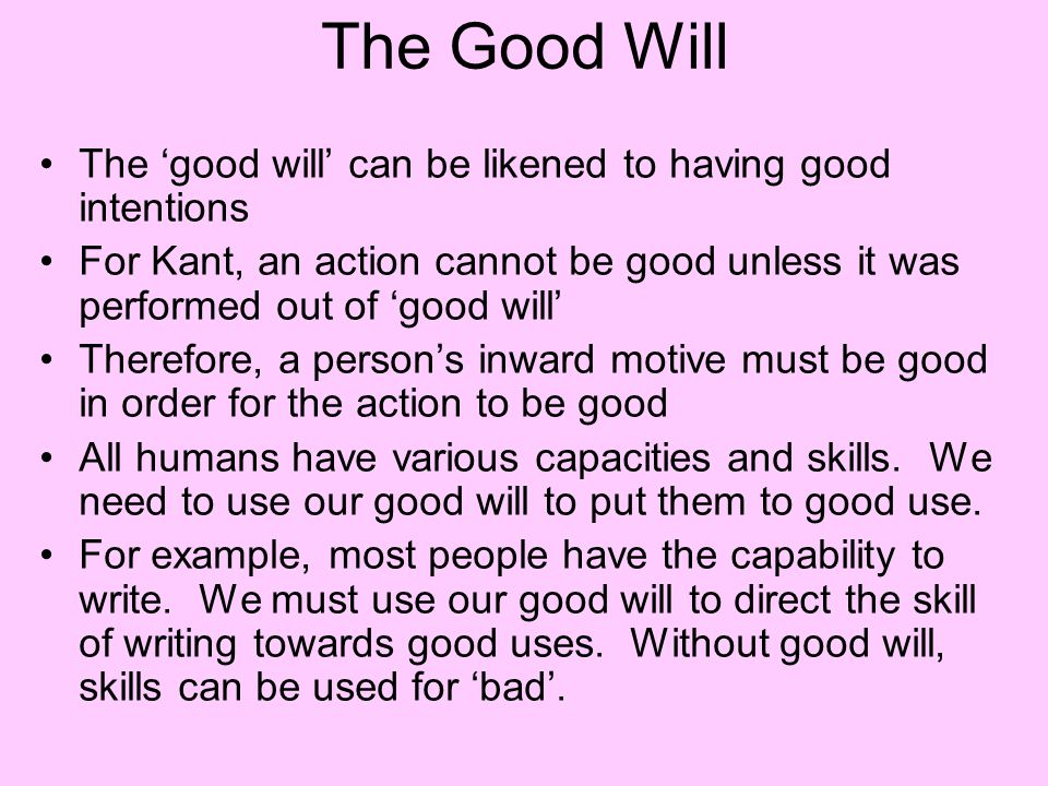 The Good Will The 'good will' can be likened to having good intentions