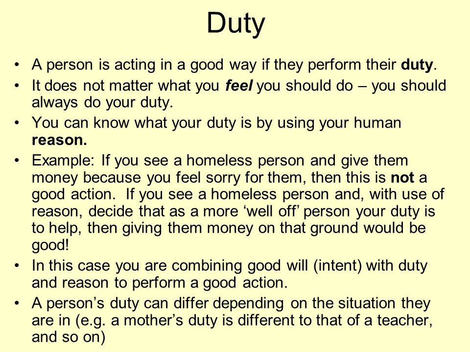 Duty A person is acting in a good way if they perform their duty.
