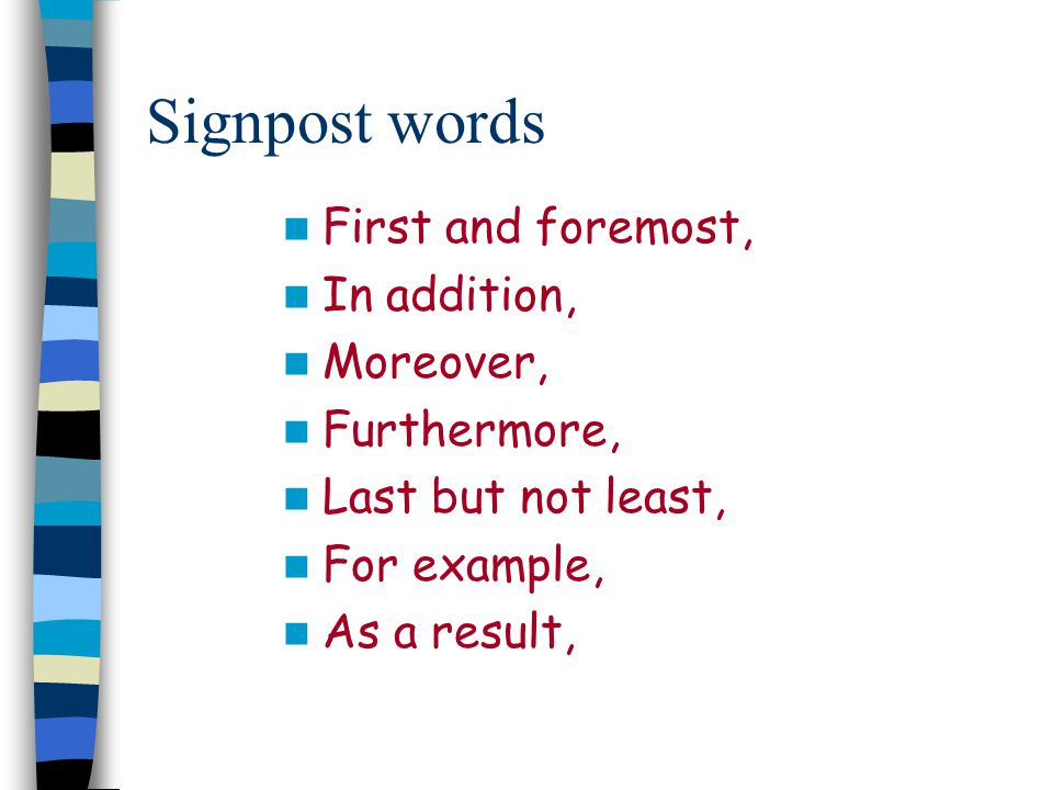 Signpost words First and foremost, In addition, Moreover, Furthermore,