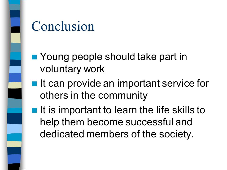 Conclusion Young people should take part in voluntary work