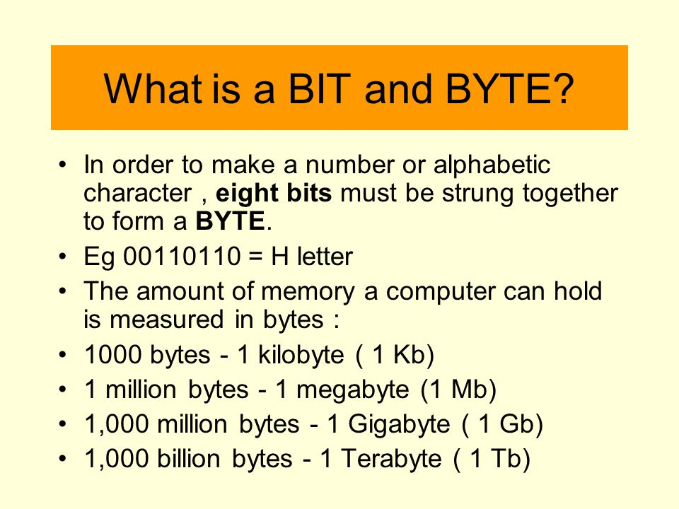 What is a BIT and BYTE In order to make a number or alphabetic character , eight bits must be strung together to form a BYTE.