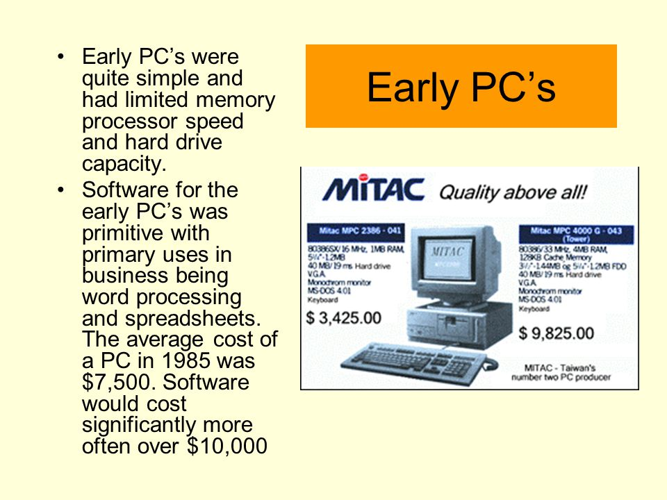 Early PC's were quite simple and had limited memory processor speed and hard drive capacity.