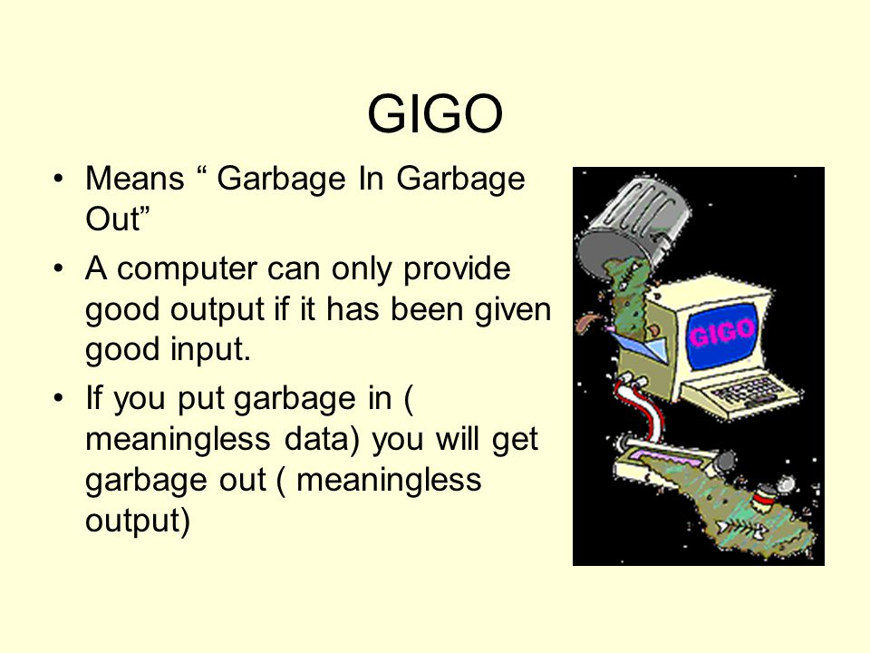 GIGO Means Garbage In Garbage Out