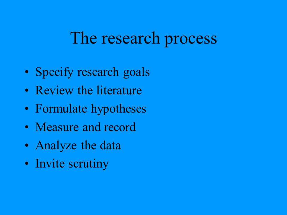 The research process Specify research goals Review the literature
