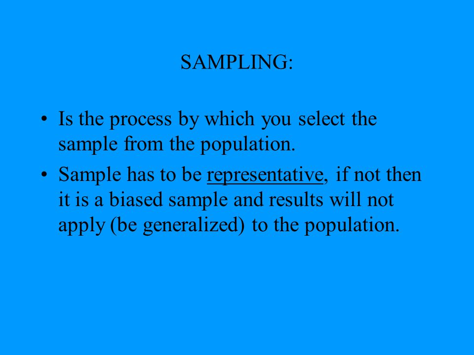 SAMPLING: Is the process by which you select the sample from the population.