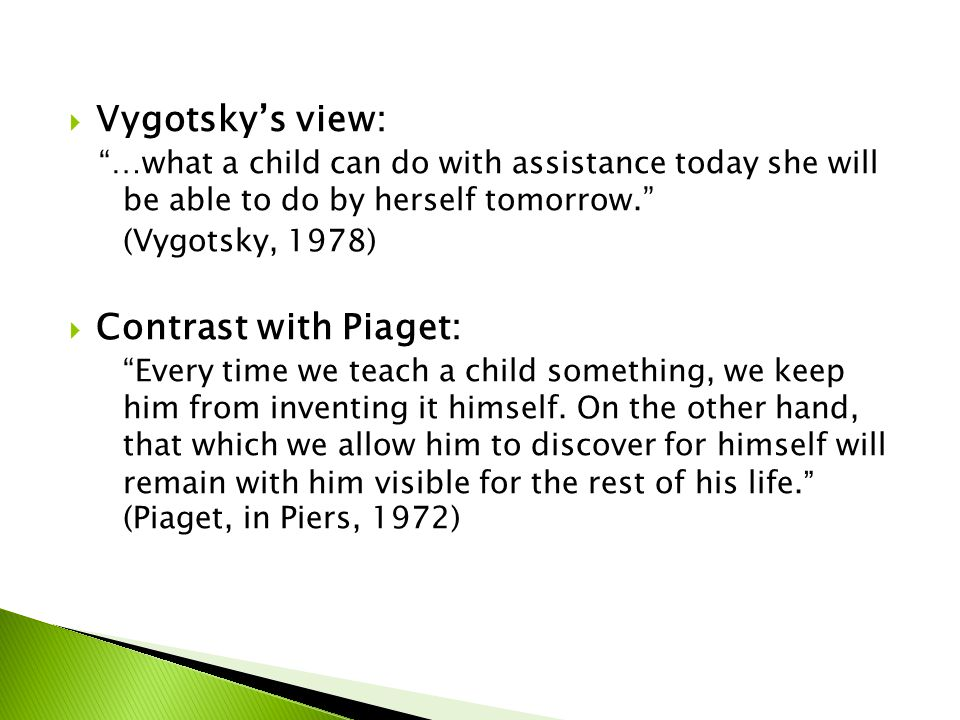 Vygotsky's view: Contrast with Piaget: