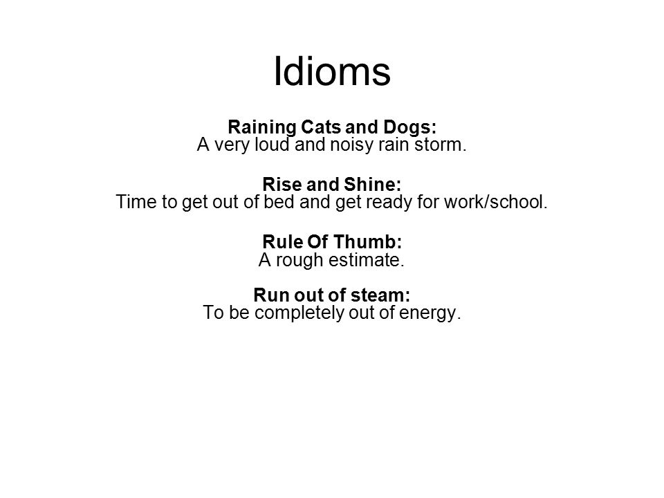 Idioms Raining Cats and Dogs: A very loud and noisy rain storm.