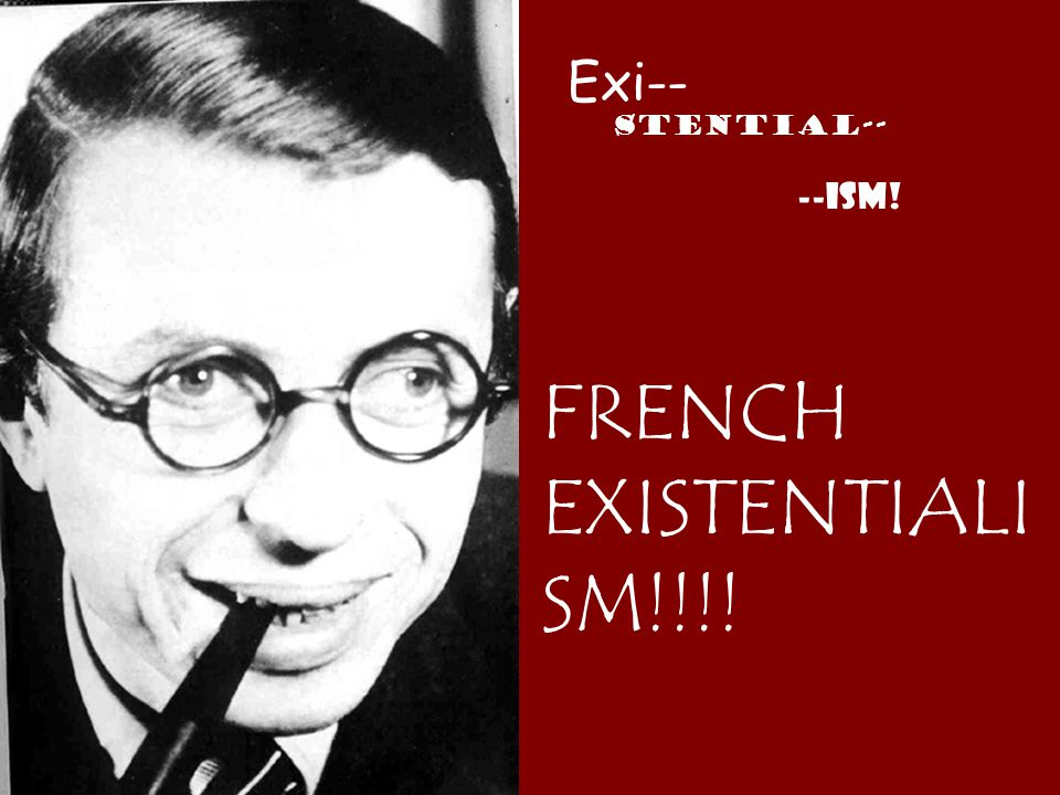 FRENCH EXISTENTIALISM!!!!