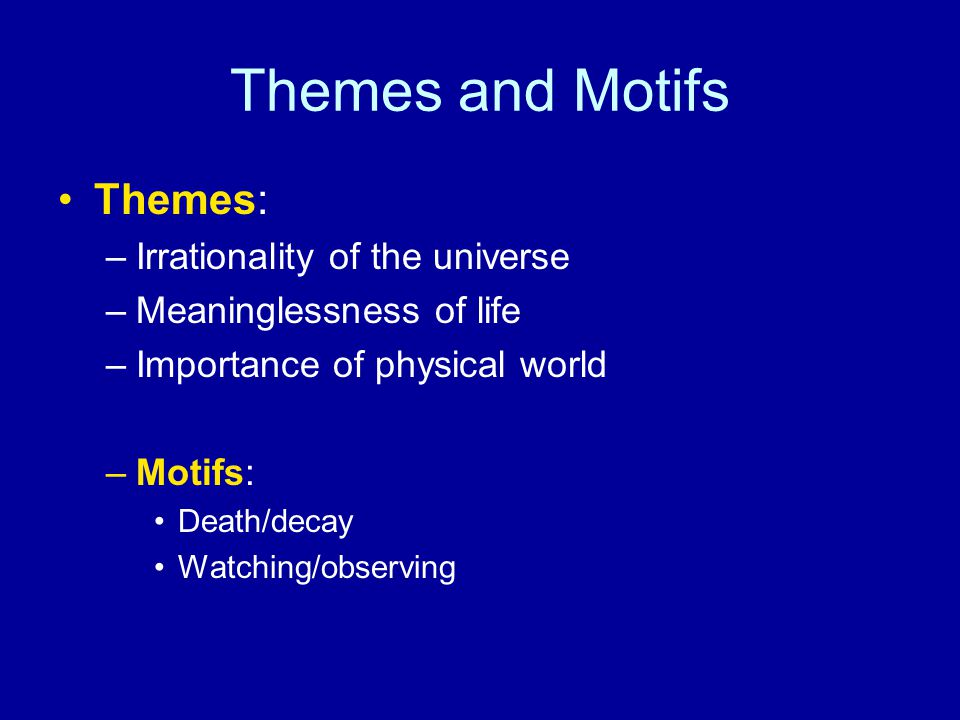 Themes and Motifs Themes: Irrationality of the universe