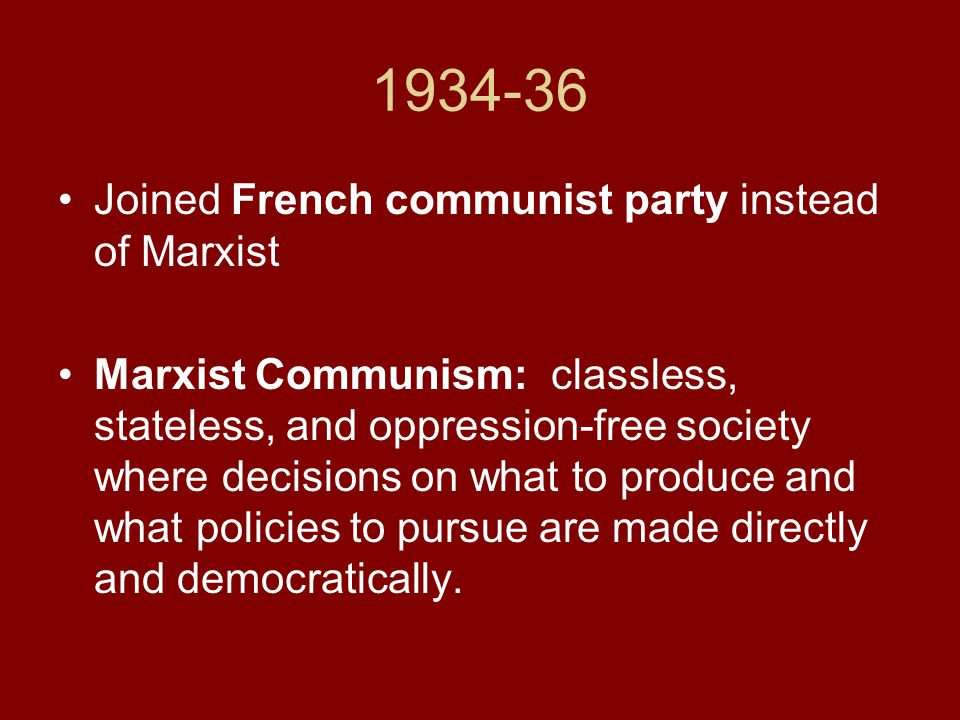 1934-36 Joined French communist party instead of Marxist