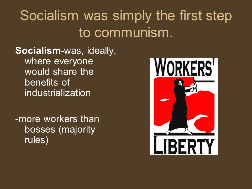 Socialism was simply the first step to communism.