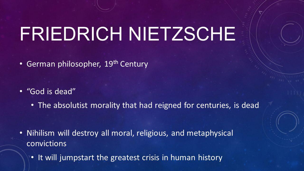 Friedrich Nietzsche German philosopher, 19th Century God is dead