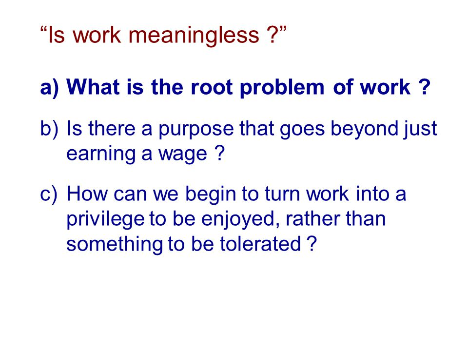 Is work meaningless What is the root problem of work