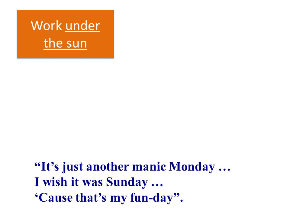 Work under the sun It's just another manic Monday …