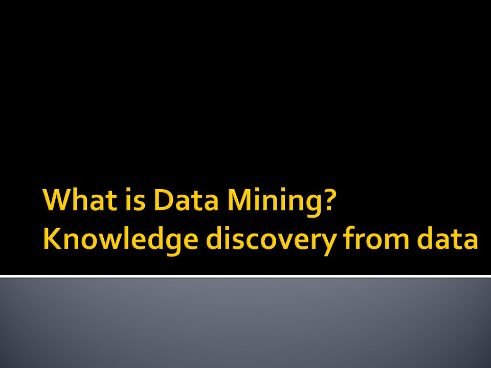 What is Data Mining Knowledge discovery from data