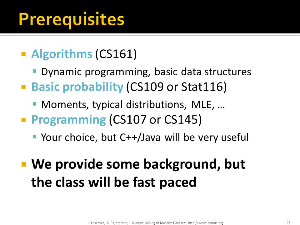 Prerequisites Algorithms (CS161) Dynamic programming, basic data structures. Basic probability (CS109 or Stat116)