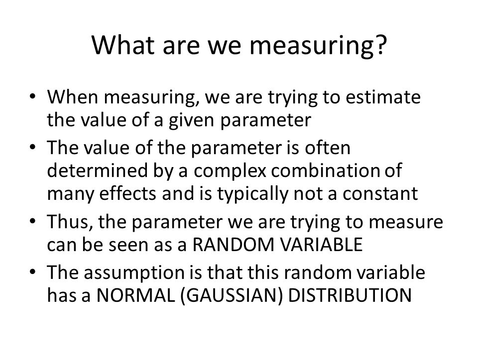 What are we measuring When measuring, we are trying to estimate the value of a given parameter.