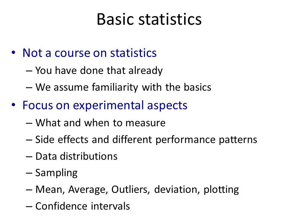 Basic statistics Not a course on statistics