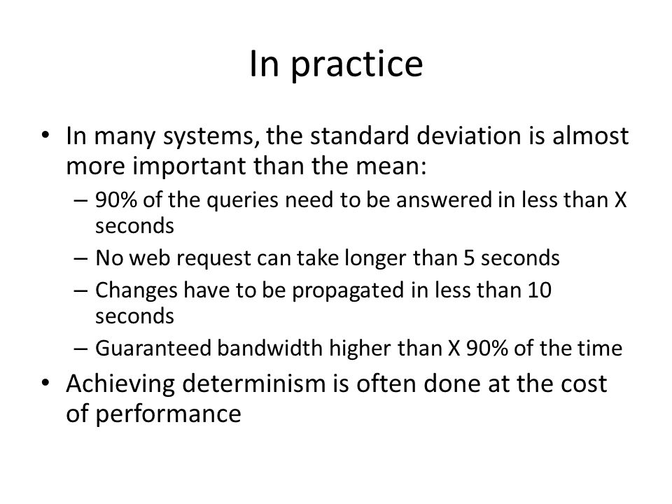 In practice In many systems, the standard deviation is almost more important than the mean: