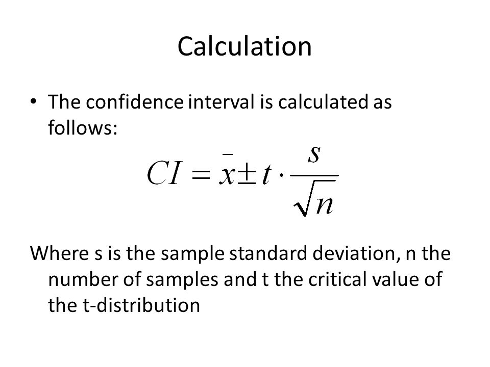 Calculation The confidence interval is calculated as follows: