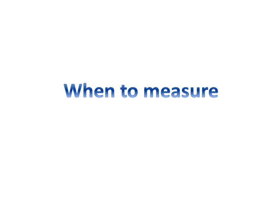 When to measure