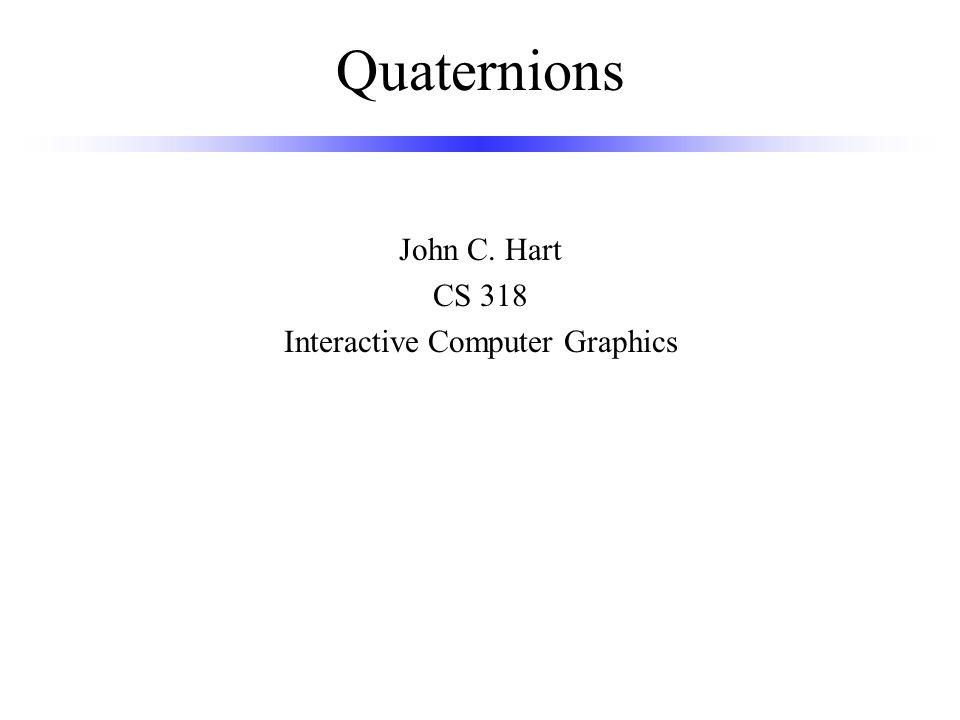 John C. Hart CS 318 Interactive Computer Graphics