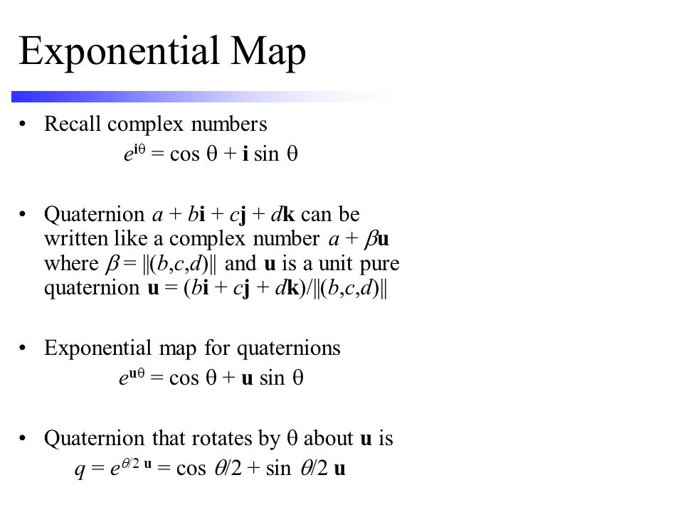 Exponential Map Recall complex numbers eiq = cos q + i sin q