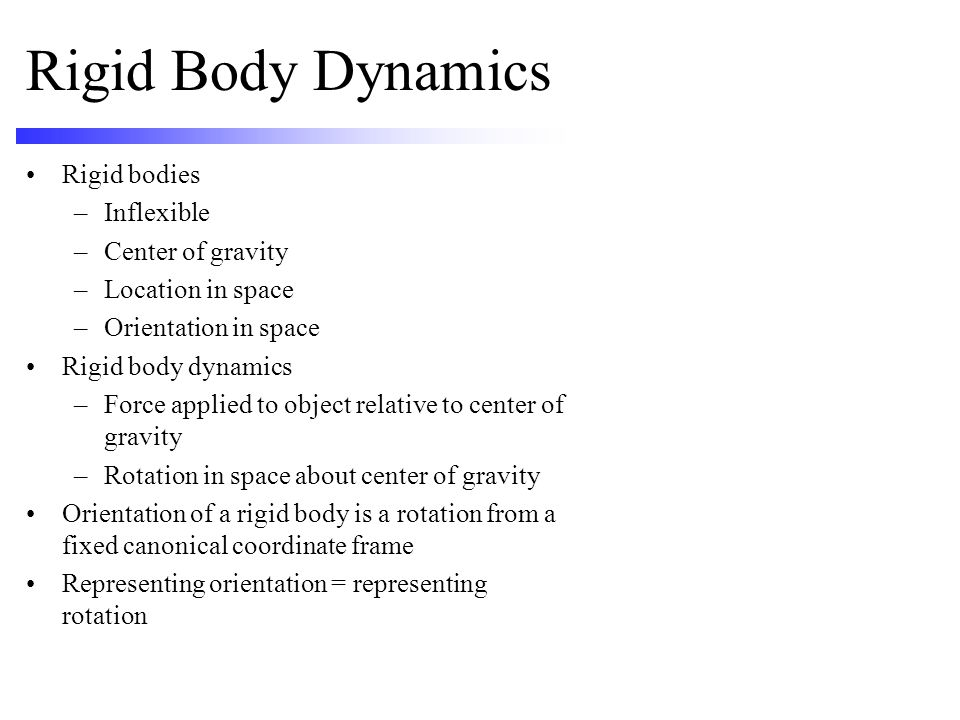 Rigid Body Dynamics Rigid bodies Inflexible Center of gravity