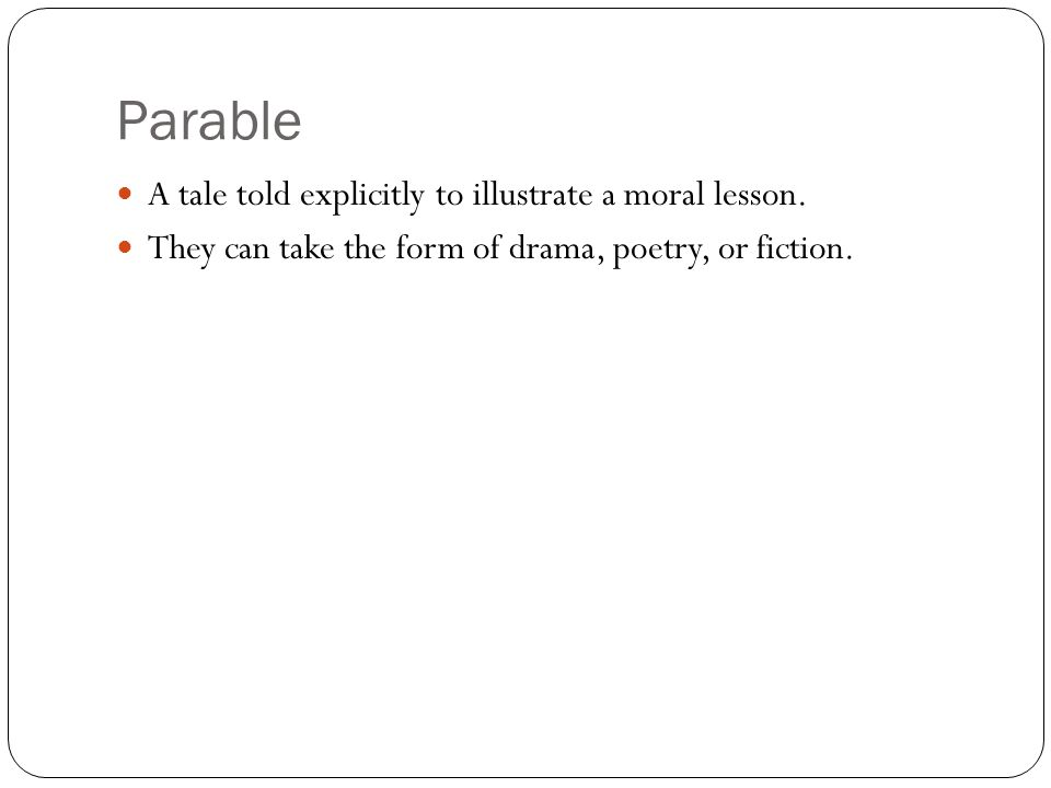Parable A tale told explicitly to illustrate a moral lesson.