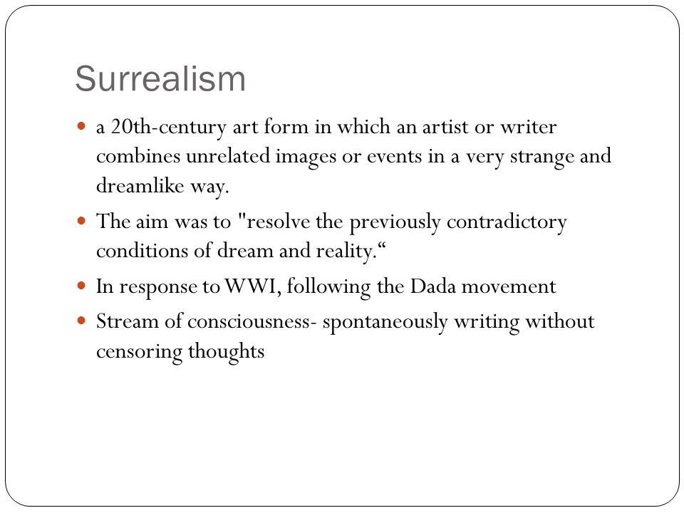 Surrealism a 20th-century art form in which an artist or writer combines unrelated images or events in a very strange and dreamlike way.