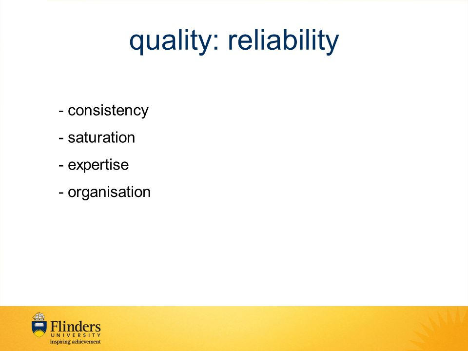 quality: reliability - consistency - saturation - expertise