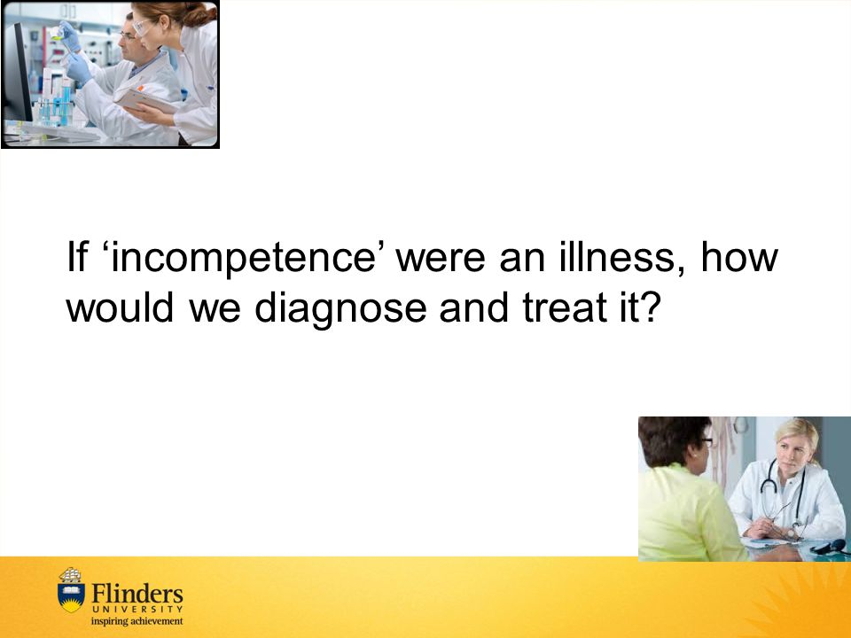 If 'incompetence' were an illness, how would we diagnose and treat it