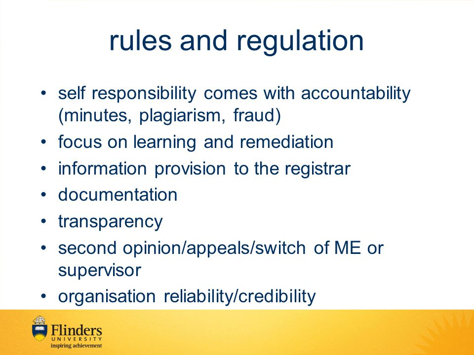 rules and regulation self responsibility comes with accountability (minutes, plagiarism, fraud) focus on learning and remediation.