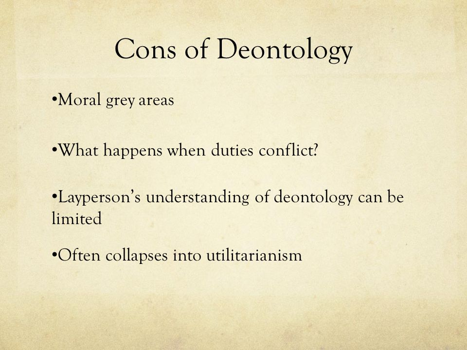 Cons of Deontology Moral grey areas What happens when duties conflict
