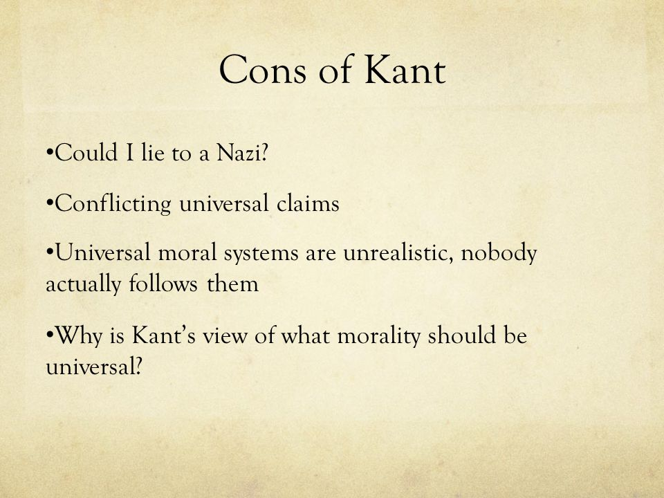 Cons of Kant Could I lie to a Nazi Conflicting universal claims
